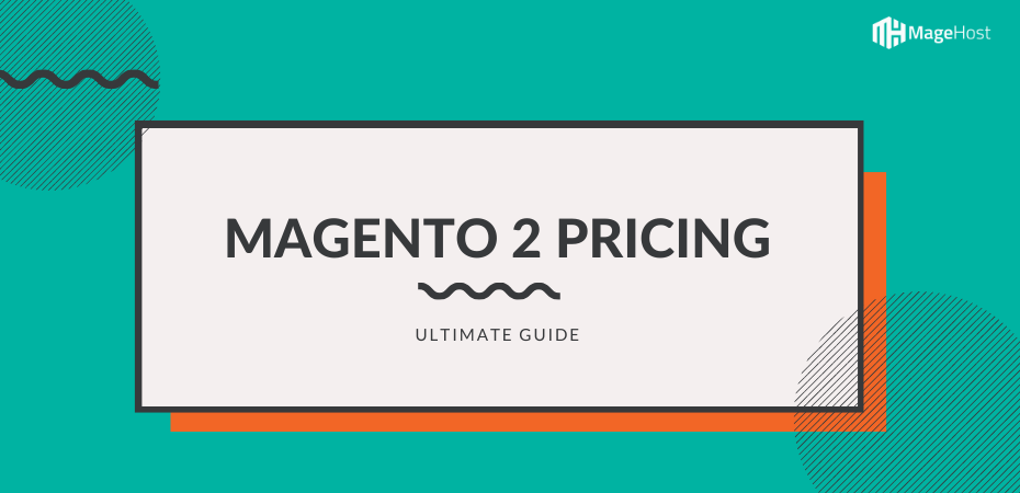 Magento 2 Pricing: How Much You'll Have to Pay