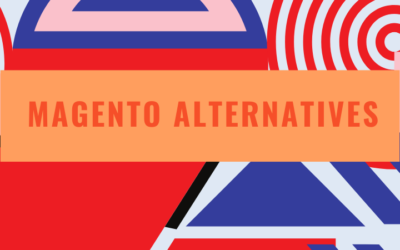 Magento Alternatives: Top 5 Options That'll Cost Less