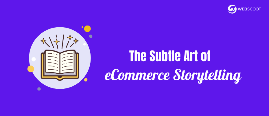 6 eCommerce Storytelling Tips to Master your Brand's Story